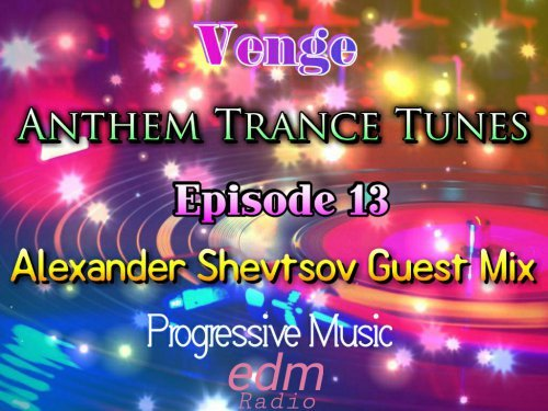 Venge - Anthems Trance Tunes Episode 13 (incl. Alexander Shevtsov Guest Mix) (16.09.2016 EDM Radio) [Exclusive Radio Show]