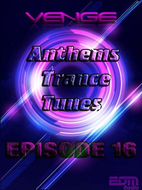 Venge - Anthems Trance Tunes Episode 16 (28.09.2016 EDM Radio) [Exclusive Radio Show]