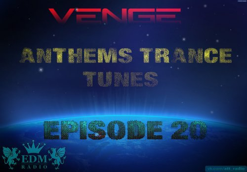 Venge - Anthems Trance Tunes Episode #20 Tunes of the Week and Years (16.11.2016) (EDM Radio) [Exclusive Radio Show]
