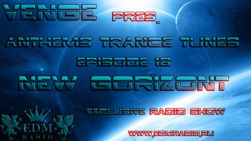 Venge - Anthems Trance Tunes Episode 18 New Gorizont (05.10.2016 EDM Radio) [Exclusive Radio Show]