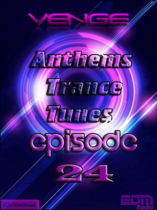 Venge - Anthems Trance Tunes Episode 24  (Exclusive  Radioshow) [EDM Radio]