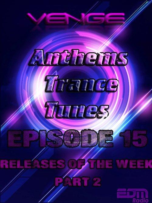 Venge - Anthems Trance Tunes Episode 15 Relises of the Week Part 2 (23.09.2016 EDM Radio) [Exclusive Radio Show]