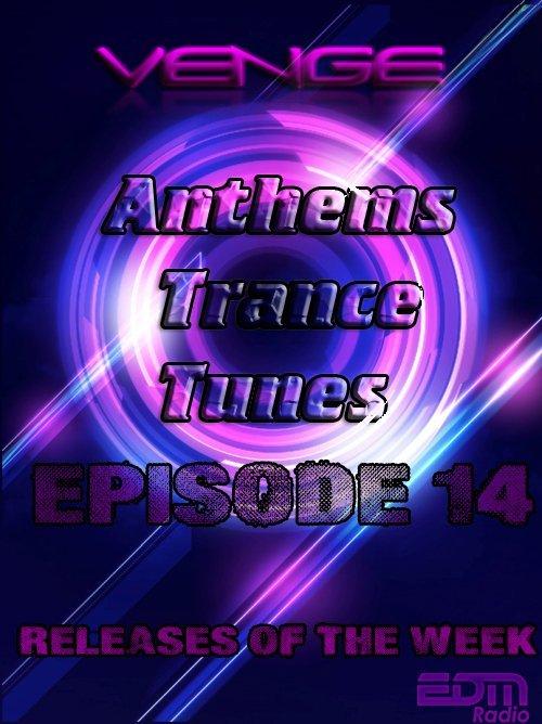 Venge - Anthems Trance Tunes Episode 14 Relises of the Week (21.09.2016 EDM Radio) [Exclusive Radio Show]