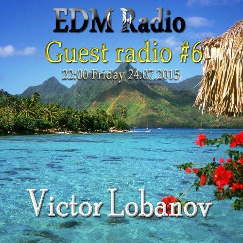 EDM Radio – Guest radio #6 [Victor Lobanov] (24.07.2015)